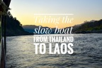Taking the Slow Boat from Chiang Rai, Thailand to Luang Prabang, Laos